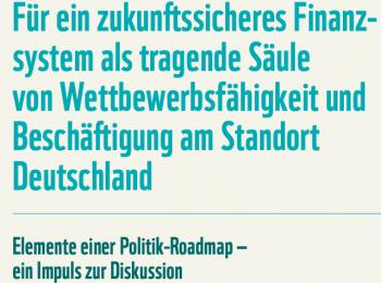 Für ein zukunftssicheres Finanz- system als tragende Säule von Wettbewerbsfähigkeit und Beschäftigung am Standort Deutschland
